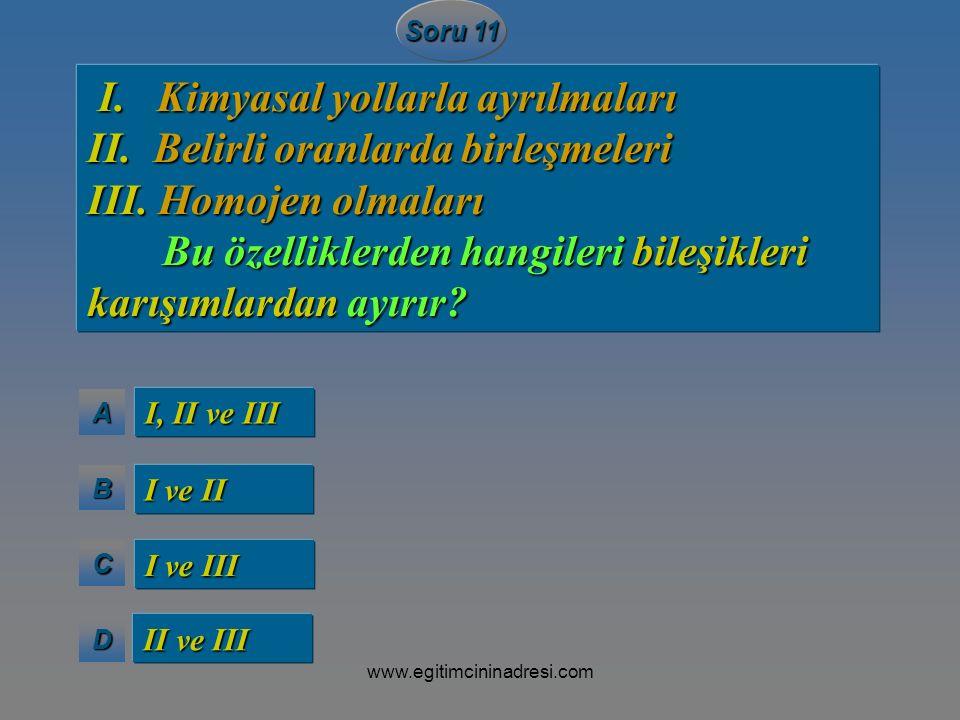 AAAA BBBB CCCC DDDD Soru 11 I, II ve III I ve II I ve III II ve III I. Kimyasal yollarla ayrılmaları I. Kimyasal yollarla ayrılmaları II. Belirli oran