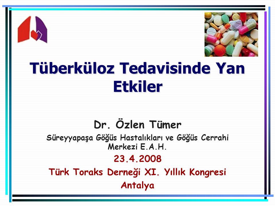Tüberküloz Tedavisinde Yan Etkiler Dr. Özlen Tümer Süreyyapaşa Göğüs Hastalıkları ve Göğüs Cerrahi Merkezi E.A.H. 23.4.2008 Türk Toraks Derneği XI. Yı