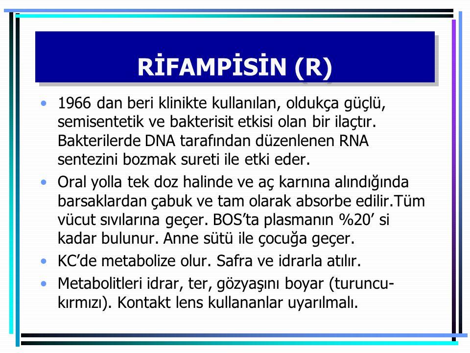 RİFAMPİSİN (R) 1966 dan beri klinikte kullanılan, oldukça güçlü, semisentetik ve bakterisit etkisi olan bir ilaçtır. Bakterilerde DNA tarafından düzen