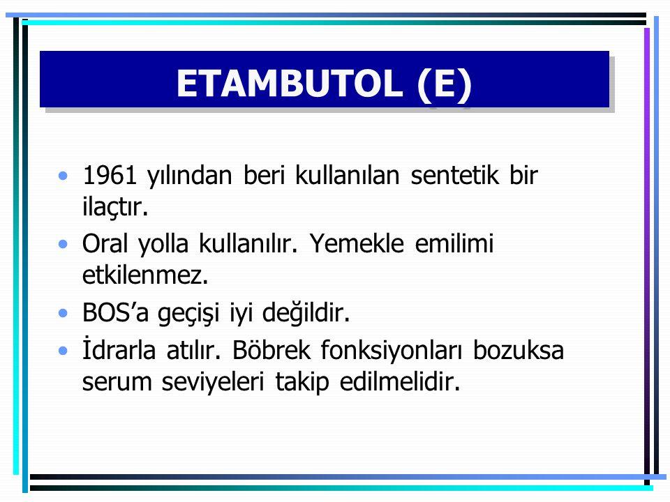 ETAMBUTOL (E) 1961 yılından beri kullanılan sentetik bir ilaçtır. Oral yolla kullanılır. Yemekle emilimi etkilenmez. BOS'a geçişi iyi değildir. İdrarl