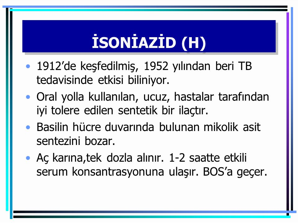İsoniazid Koruyucu tedavide kullanılır.Asetilasyon ile metabolize edilir.
