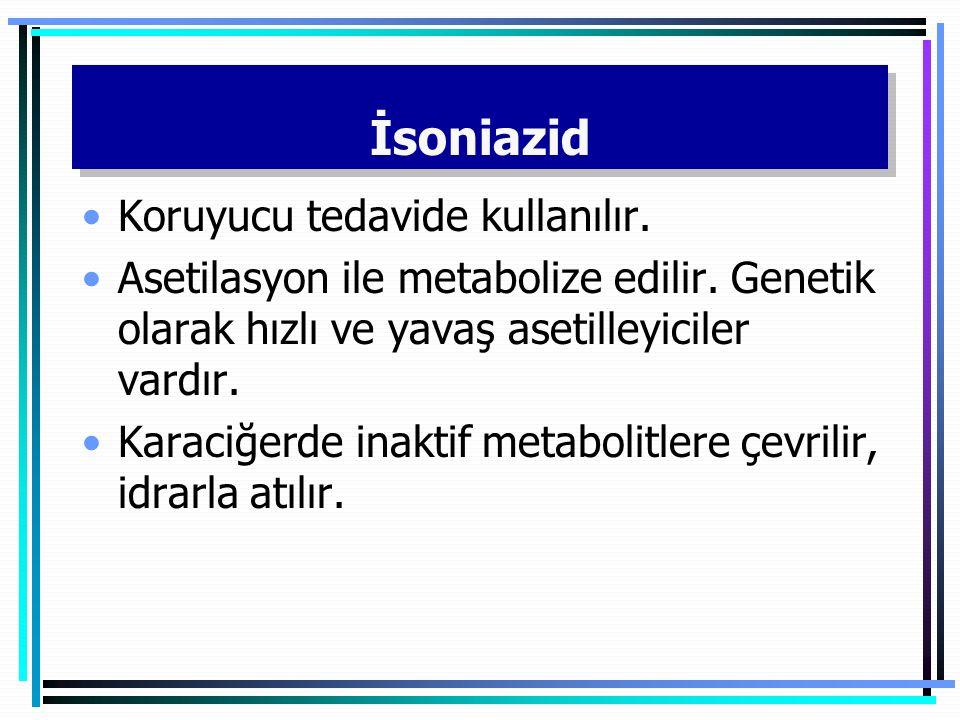 İsoniazid Koruyucu tedavide kullanılır. Asetilasyon ile metabolize edilir. Genetik olarak hızlı ve yavaş asetilleyiciler vardır. Karaciğerde inaktif m