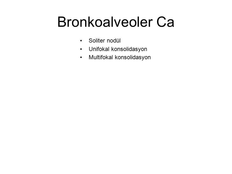 Bronkoalveoler Ca Soliter nodül Unifokal konsolidasyon Multifokal konsolidasyon