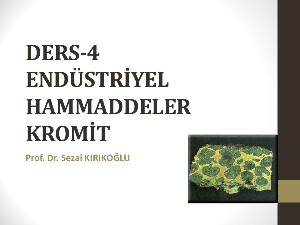 DERS-4 ENDÜSTRİYEL HAMMADDELER KROMİT Prof. Dr. Sezai KIRIKOĞLU
