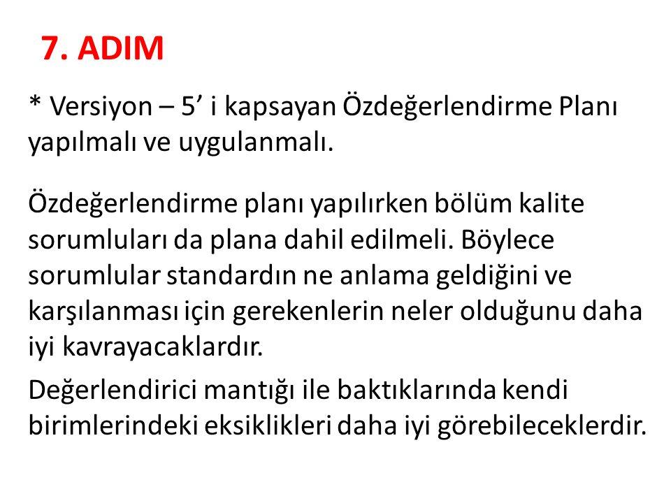 7. ADIM * Versiyon – 5' i kapsayan Özdeğerlendirme Planı yapılmalı ve uygulanmalı. Özdeğerlendirme planı yapılırken bölüm kalite sorumluları da plana