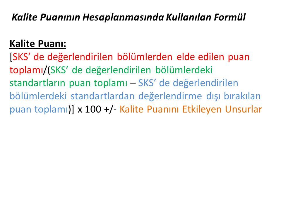 Kalite Puanının Hesaplanmasında Kullanılan Formül Kalite Puanı: [SKS' de değerlendirilen bölümlerden elde edilen puan toplamı/(SKS' de değerlendirilen bölümlerdeki standartların puan toplamı – SKS' de değerlendirilen bölümlerdeki standartlardan değerlendirme dışı bırakılan puan toplamı)] x 100 +/- Kalite Puanını Etkileyen Unsurlar