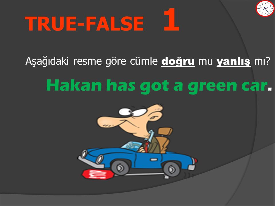TRUE-FALSE 1 Aşağıdaki resme göre cümle doğru mu yanlış mı? Hakan has got a green car.