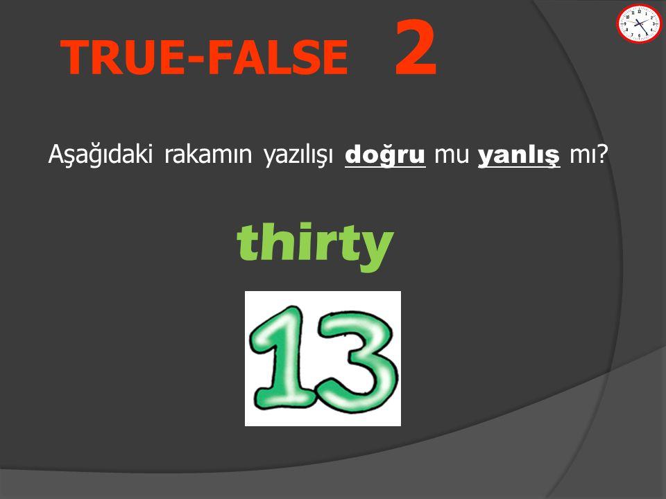 TRUE-FALSE 2 thirty Aşağıdaki rakamın yazılışı doğru mu yanlış mı?
