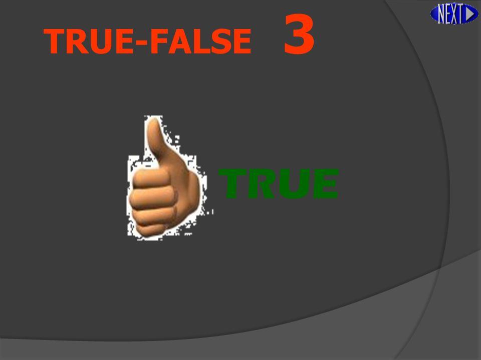 TRUE-FALSE 3 TRUE