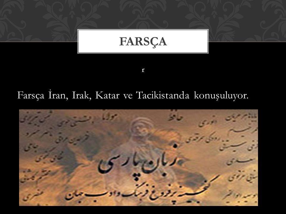 r Farsça İran, Irak, Katar ve Tacikistanda konuşuluyor. FARSÇA