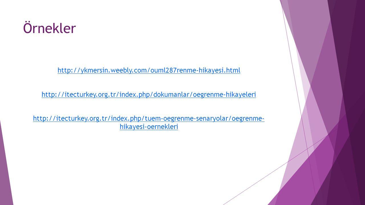 Örnekler http://ykmersin.weebly.com/ouml287renme-hikayesi.html http://itecturkey.org.tr/index.php/dokumanlar/oegrenme-hikayeleri http://itecturkey.org.tr/index.php/tuem-oegrenme-senaryolar/oegrenme- hikayesi-oernekleri