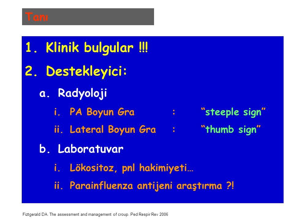 "1.Klinik bulgular !!! 2.Destekleyici: a.Radyoloji i.PA Boyun Gra:""steeple sign"" ii.Lateral Boyun Gra: ""thumb sign"" b.Laboratuvar i.Lökositoz, pnl haki"