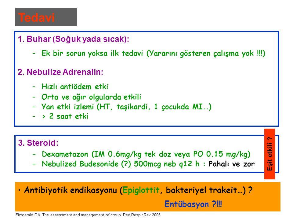 1. Buhar (Soğuk yada sıcak): –Ek bir sorun yoksa ilk tedavi (Yararını gösteren çalışma yok !!!) 2. Nebulize Adrenalin: –Hızlı antiödem etki –Orta ve a