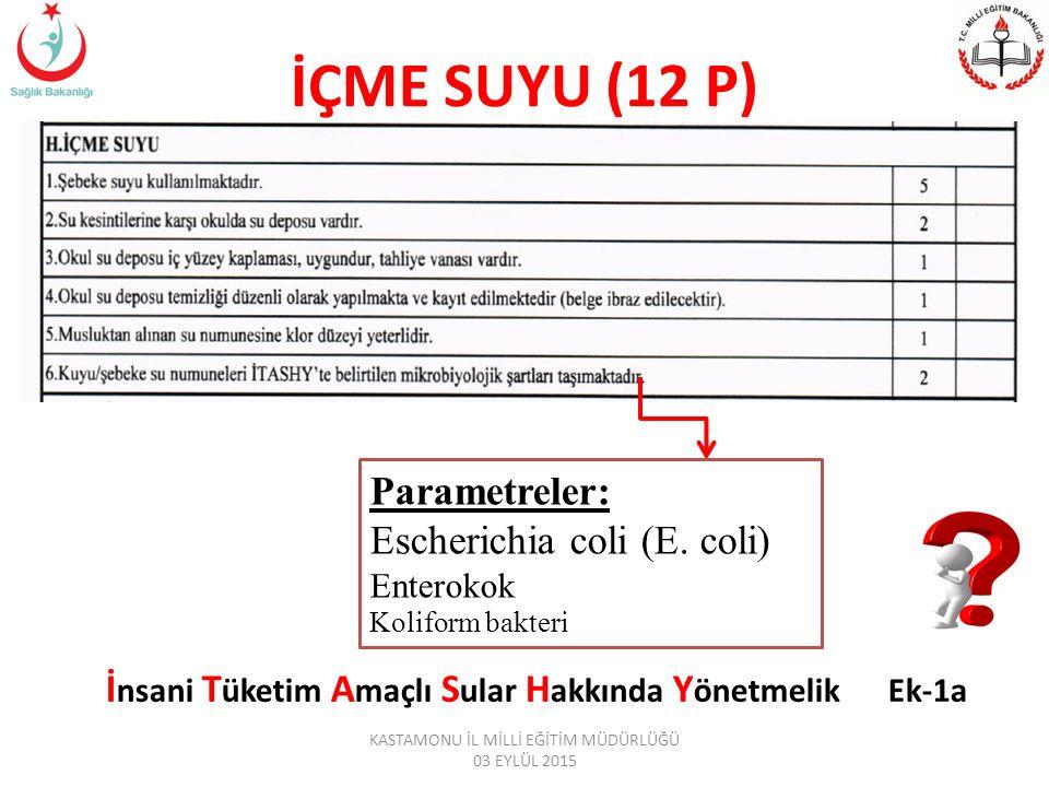 İÇME SUYU (12 P) Parametreler: Escherichia coli (E.