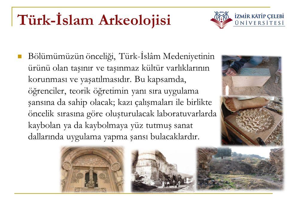 Türk-İslam Arkeolojisi Bölümümüzün önceliği, Türk-İslâm Medeniyetinin ürünü olan taşınır ve taşınmaz kültür varlıklarının korunması ve yaşatılmasıdır.
