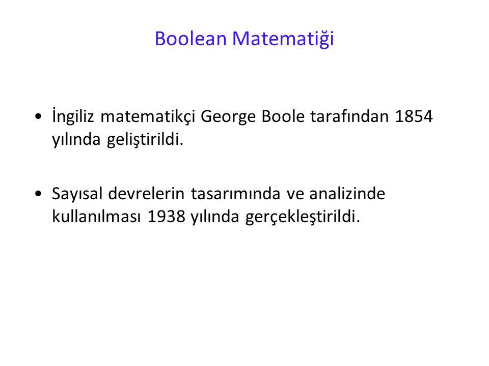 Boolean Matematiği İngiliz matematikçi George Boole tarafından 1854 yılında geliştirildi. Sayısal devrelerin tasarımında ve analizinde kullanılması 19
