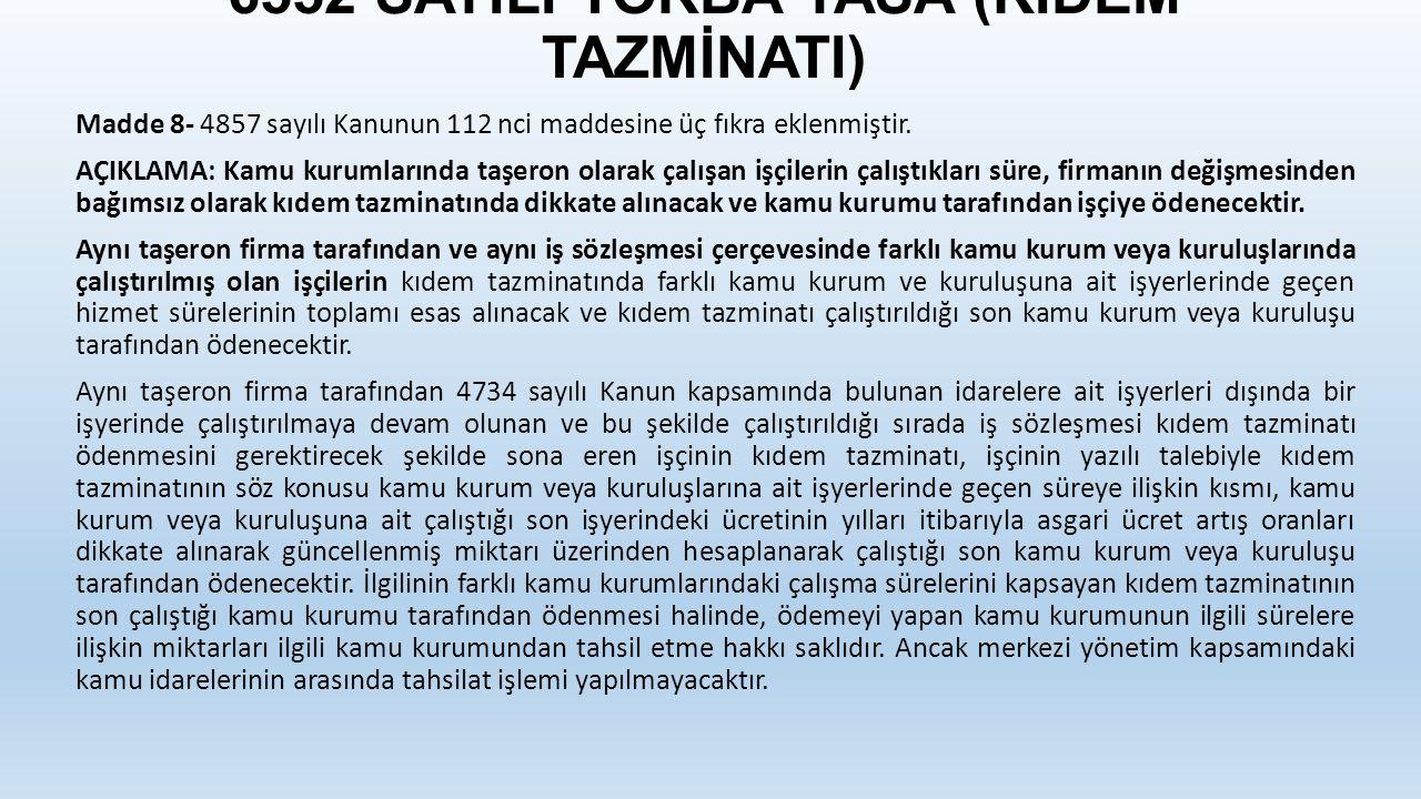 6552 SAYILI TORBA YASA (KIDEM TAZMİNATI) Madde 8- 4857 sayılı Kanunun 112 nci maddesine üç fıkra eklenmiştir. AÇIKLAMA: Kamu kurumlarında taşeron olar