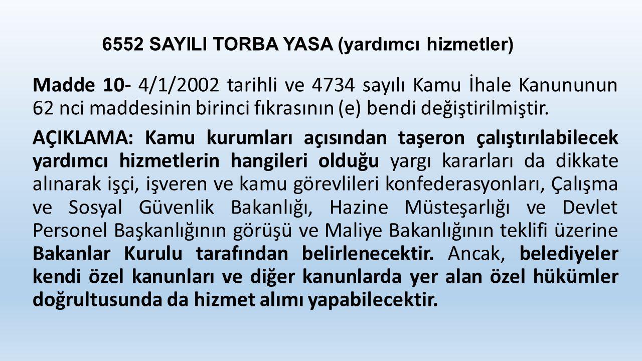 6552 SAYILI TORBA YASA (yardımcı hizmetler) Madde 10- 4/1/2002 tarihli ve 4734 sayılı Kamu İhale Kanununun 62 nci maddesinin birinci fıkrasının (e) bendi değiştirilmiştir.