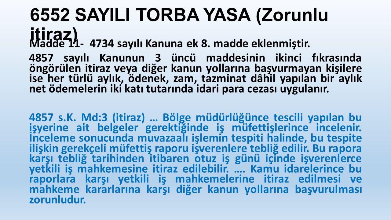 6552 SAYILI TORBA YASA (Zorunlu itiraz) Madde 11- 4734 sayılı Kanuna ek 8. madde eklenmiştir. 4857 sayılı Kanunun 3 üncü maddesinin ikinci fıkrasında