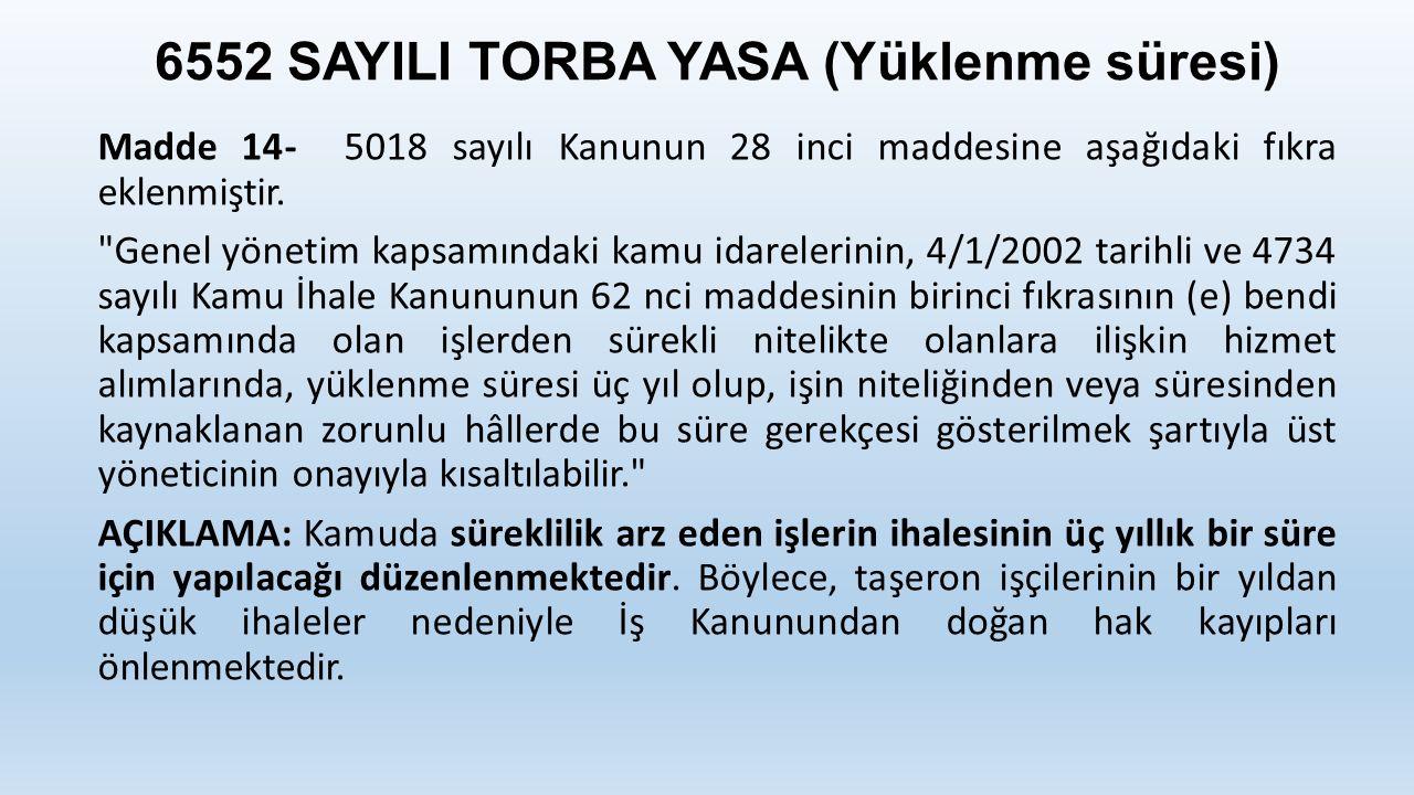 6552 SAYILI TORBA YASA (Yüklenme süresi) Madde 14- 5018 sayılı Kanunun 28 inci maddesine aşağıdaki fıkra eklenmiştir.