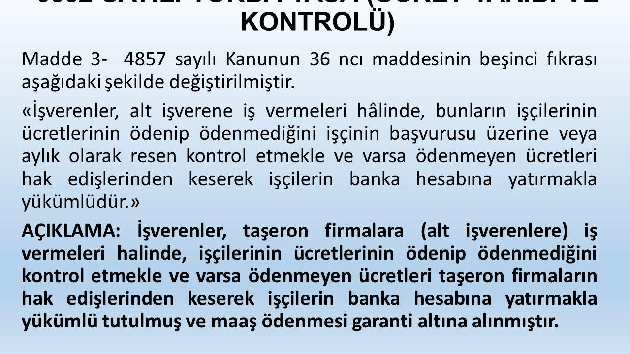 6552 SAYILI TORBA YASA (ÜCRET TAKİBİ VE KONTROLÜ) Madde 3- 4857 sayılı Kanunun 36 ncı maddesinin beşinci fıkrası aşağıdaki şekilde değiştirilmiştir.