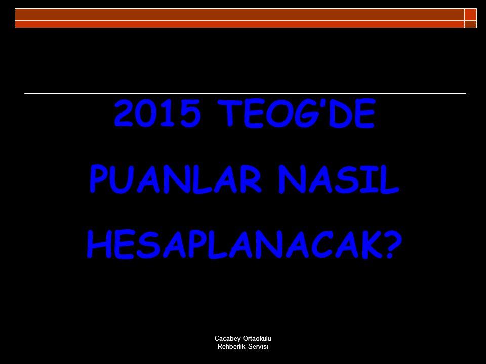 Cacabey Ortaokulu Rehberlik Servisi 2015 TEOG'DE PUANLAR NASIL HESAPLANACAK?