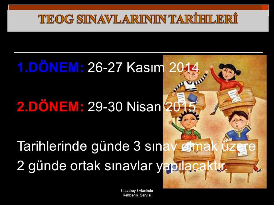 Cacabey Ortaokulu Rehberlik Servisi 1.DÖNEM: 26-27 Kasım 2014 2.DÖNEM: 29-30 Nisan 2015 Tarihlerinde günde 3 sınav olmak üzere 2 günde ortak sınavlar yapılacaktır.