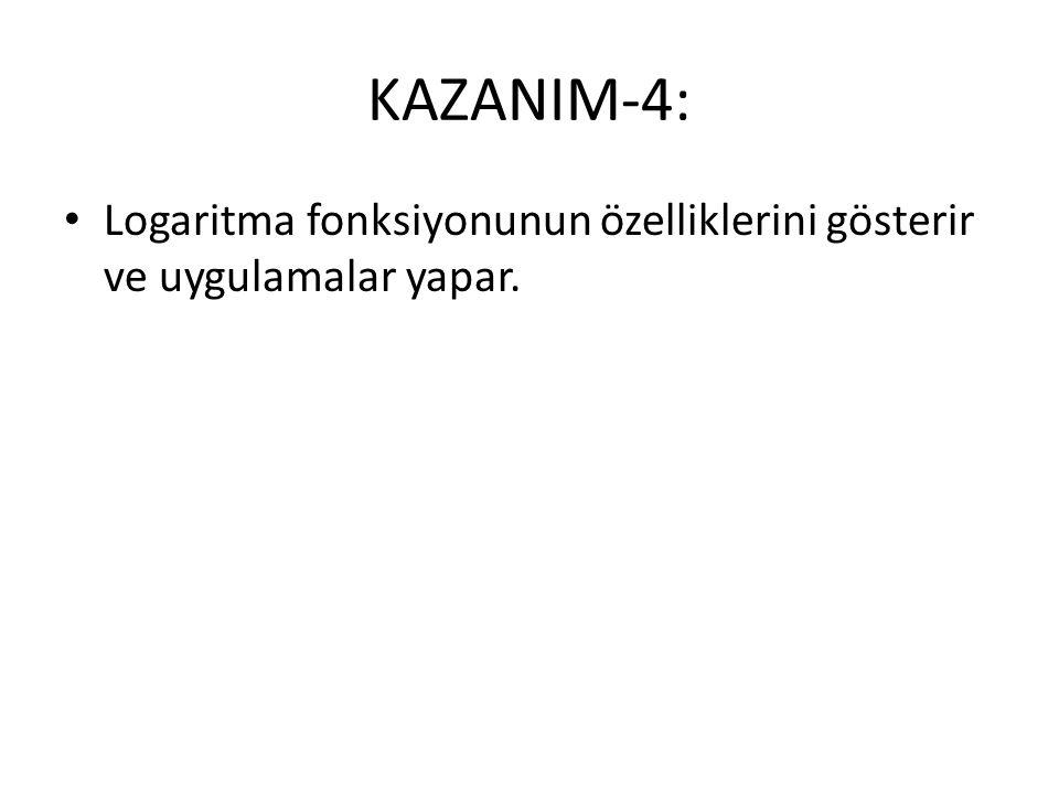 KAZANIM-4: Logaritma fonksiyonunun özelliklerini gösterir ve uygulamalar yapar.