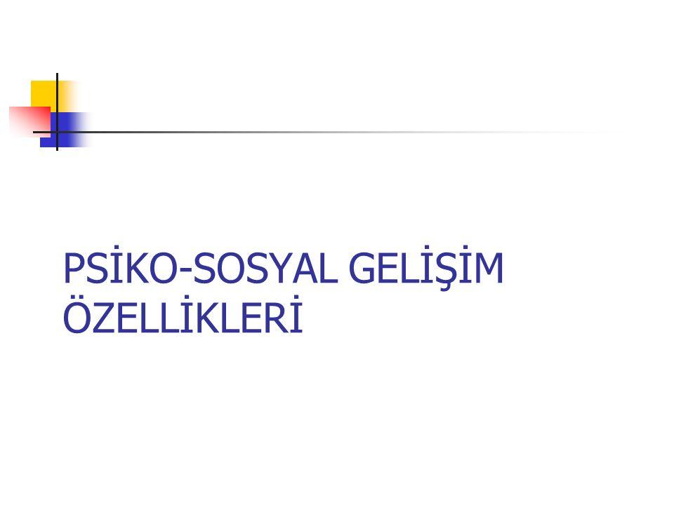 PSİKO-SOSYAL GELİŞİM ÖZELLİKLERİ
