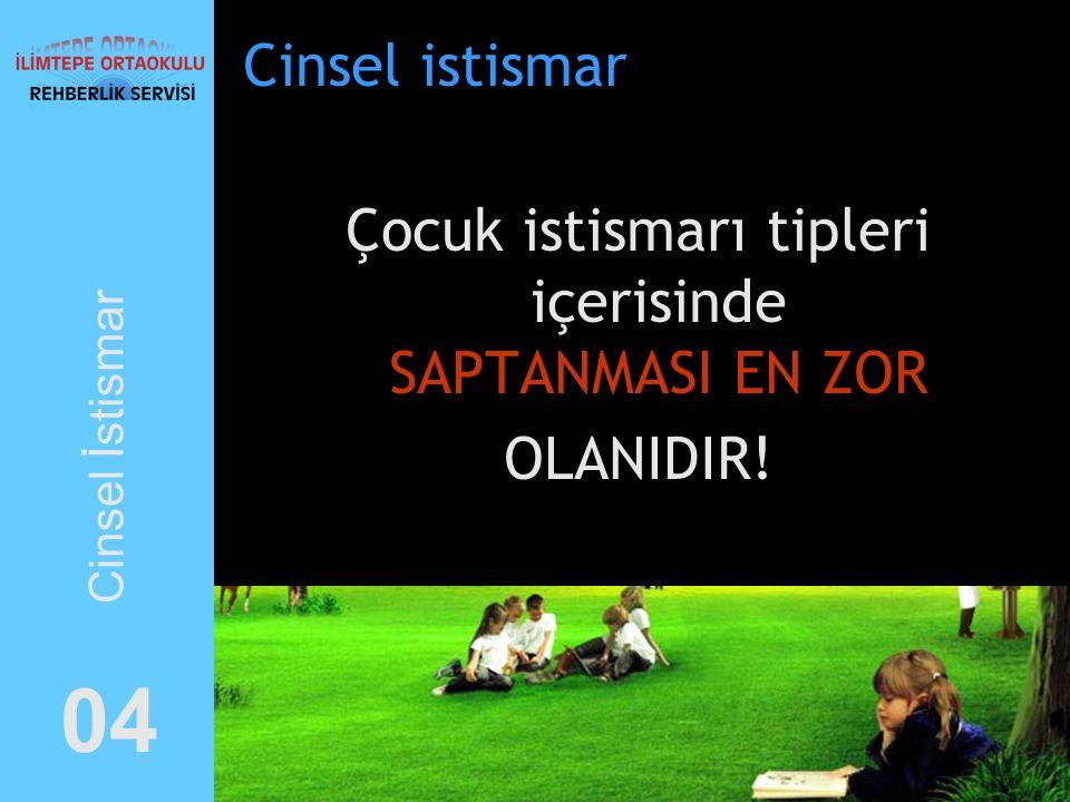 Cinsel istismar Çocuk istismarı tipleri içerisinde SAPTANMASI EN ZOR OLANIDIR! 0404 Cinsel İstismar
