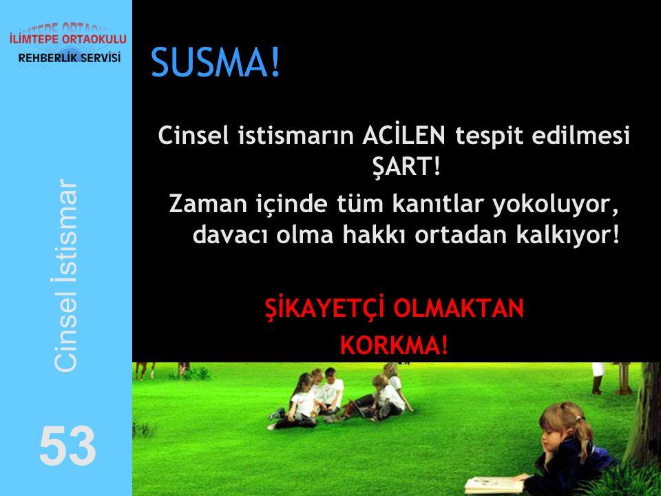 SUSMA.Cinsel istismarın ACİLEN tespit edilmesi ŞART.