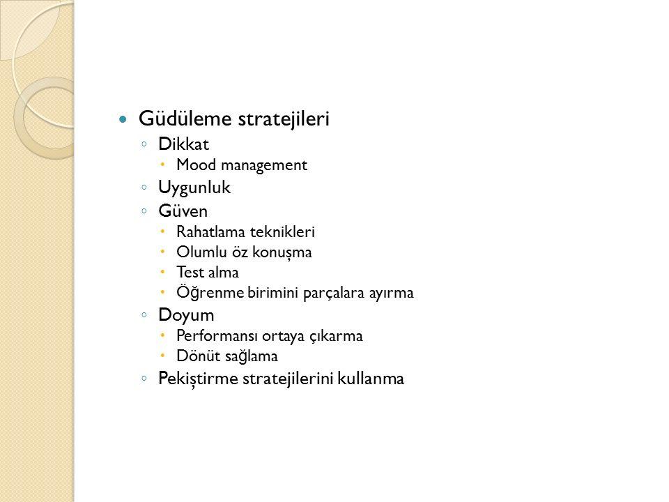 Güdüleme stratejileri ◦ Dikkat  Mood management ◦ Uygunluk ◦ Güven  Rahatlama teknikleri  Olumlu öz konuşma  Test alma  Ö ğ renme birimini parçal