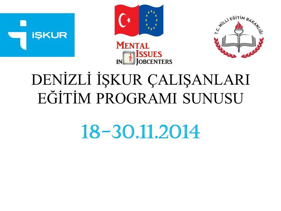 DENİZLİ İŞKUR ÇALIŞANLARI EĞİTİM PROGRAMI SUNUSU 18-30.11.2014