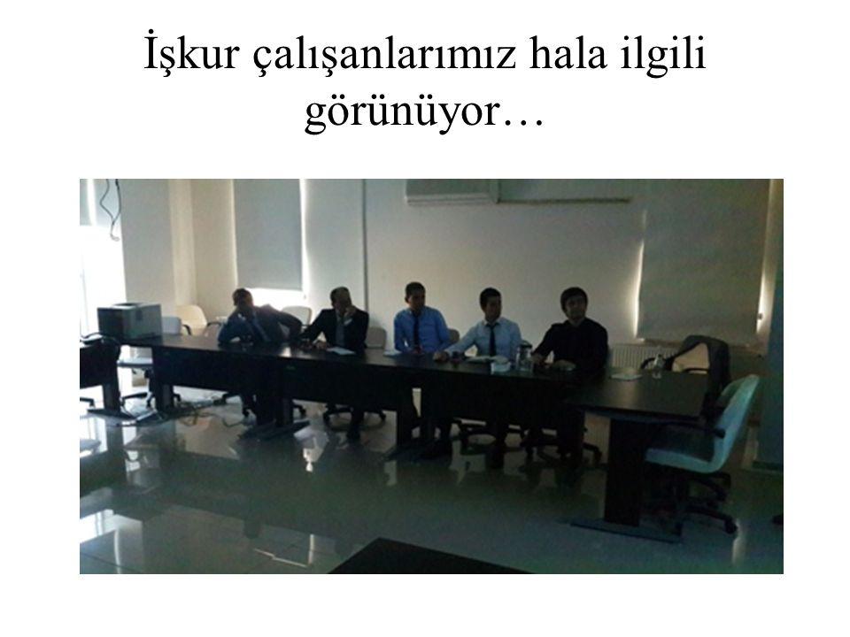 İşkur çalışanlarımız hala ilgili görünüyor…