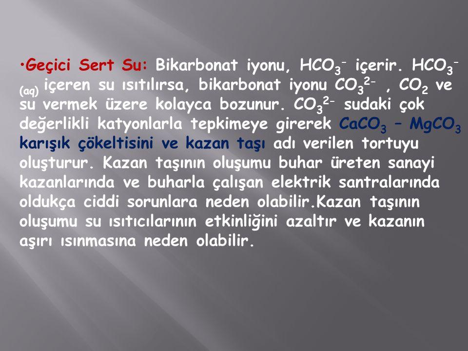 Geçici Sert Su: Bikarbonat iyonu, HCO 3 - içerir.