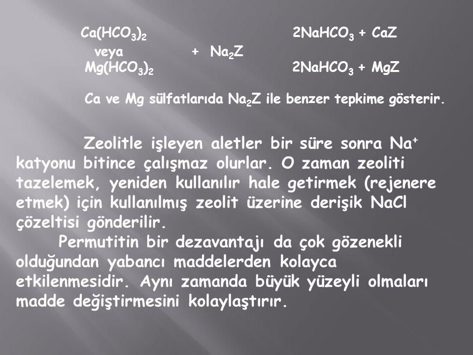 Ca(HCO 3 ) 2 2NaHCO 3 + CaZ veya + Na 2 Z Mg(HCO 3 ) 2 2NaHCO 3 + MgZ Ca ve Mg sülfatlarıda Na 2 Z ile benzer tepkime gösterir. Zeolitle işleyen aletl