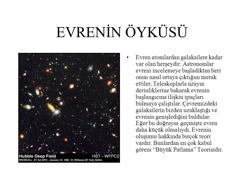 EVRENİN ÖYKÜSÜ Evren atomlardan galaksilere kadar var olan herşeydir. Astronomlar evreni incelemeye başladıktan beri onun nasıl ortaya çıktığını merak
