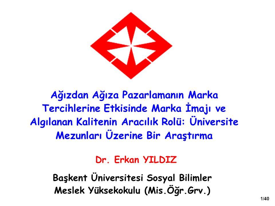 1/40 Dr. Erkan YILDIZ Ağızdan Ağıza Pazarlamanın Marka Tercihlerine Etkisinde Marka İmajı ve Algılanan Kalitenin Aracılık Rolü: Üniversite Mezunları Ü