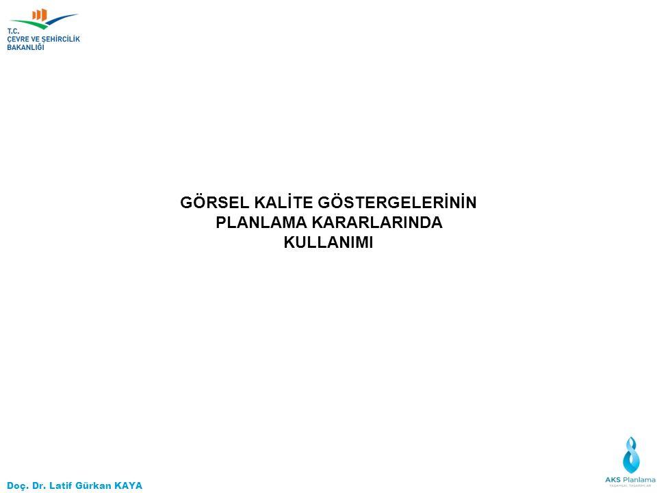 Doç. Dr. Latif Gürkan KAYA GÖRSEL KALİTE GÖSTERGELERİNİN PLANLAMA KARARLARINDA KULLANIMI