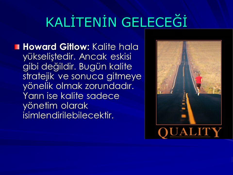 KALİTENİN GELECEĞİ Howard Gitlow: Kalite hala yükseliştedir.