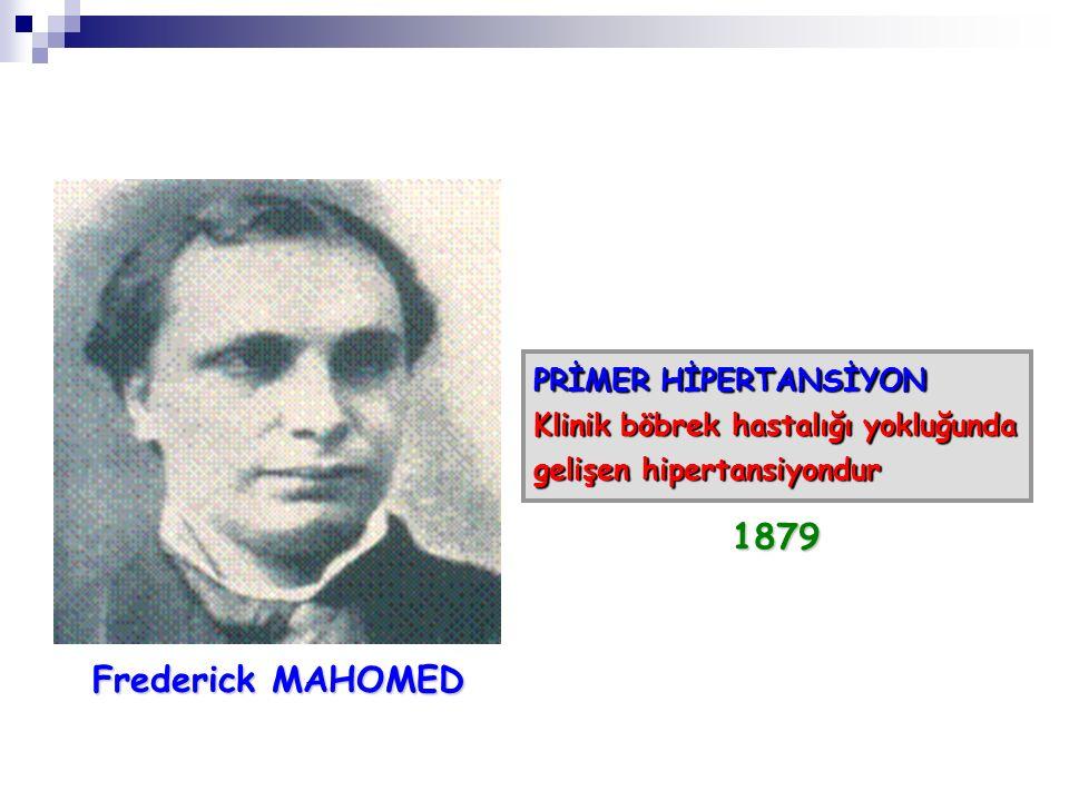 Frederick MAHOMED PRİMER HİPERTANSİYON Klinik böbrek hastalığı yokluğunda gelişen hipertansiyondur 1879