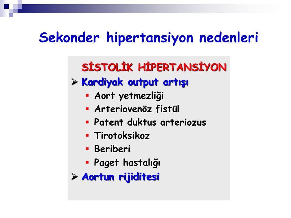 Sekonder hipertansiyon nedenleri SİSTOLİK HİPERTANSİYON  Kardiyak output artışı  Aort yetmezliği  Arteriovenöz fistül  Patent duktus arteriozus 