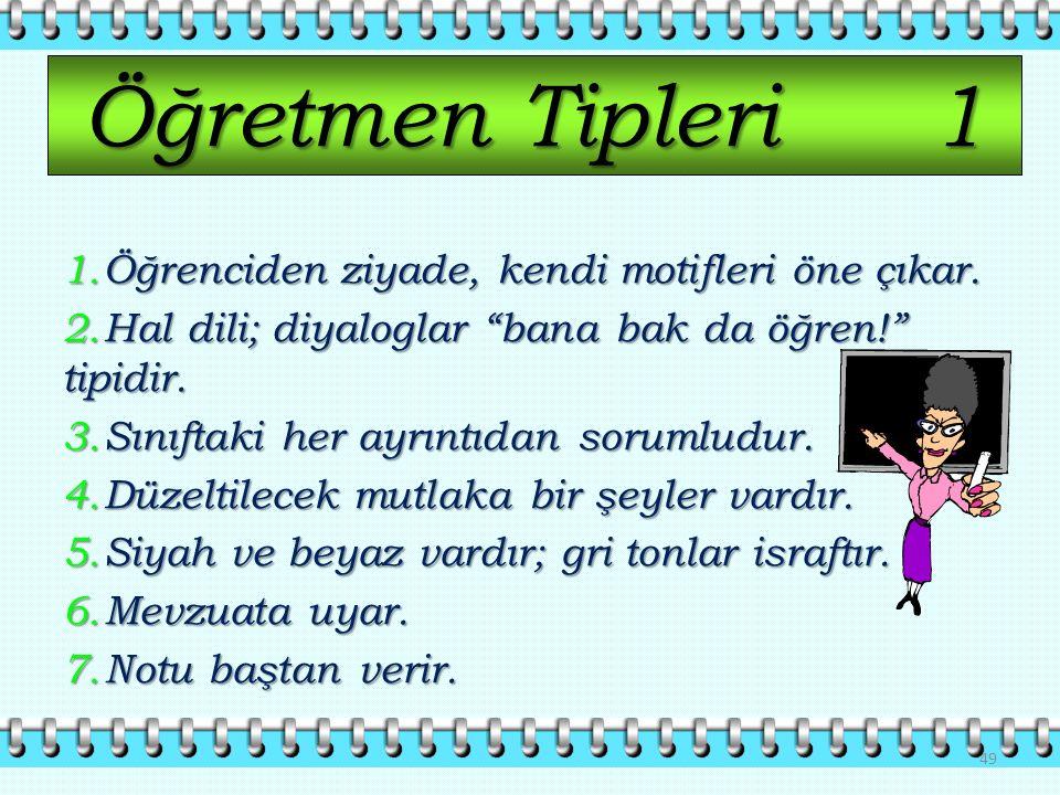 Öğretmen Tipleri1 1.Öğrenciden ziyade, kendi motifleri öne çıkar.