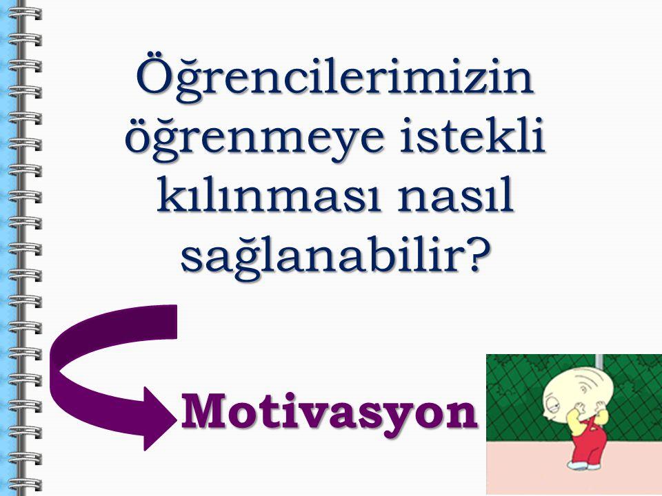 Öğrencilerimizin öğrenmeye istekli kılınması nasıl sağlanabilir? Motivasyon Motivasyon