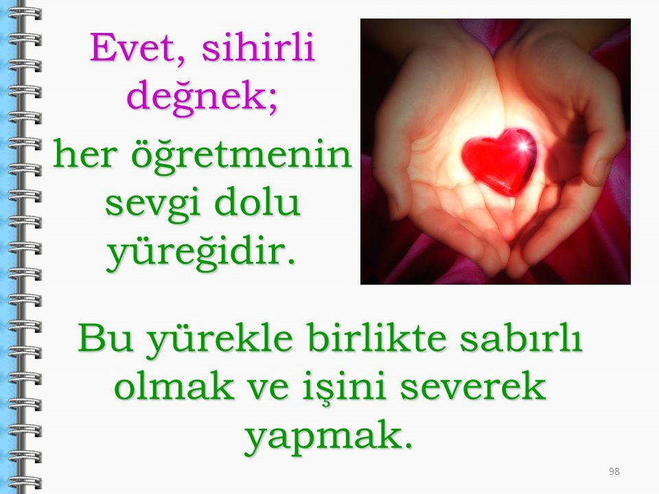 Evet, sihirli değnek; her öğretmenin sevgi dolu yüreğidir.