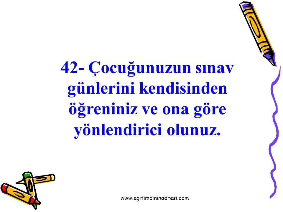 41- Çocuğunuzun okul dışındaki arkadaşlarını kontrol ediniz. www.egitimcininadresi.com