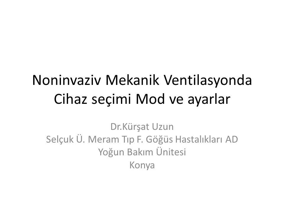 Noninvaziv Mekanik Ventilasyonda Cihaz seçimi Mod ve ayarlar Dr.Kürşat Uzun Selçuk Ü. Meram Tıp F. Göğüs Hastalıkları AD Yoğun Bakım Ünitesi Konya