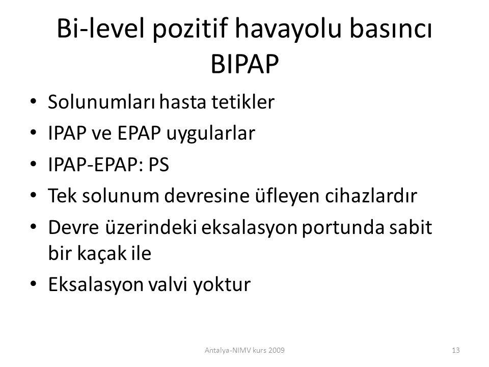 Bi-level pozitif havayolu basıncı BIPAP Solunumları hasta tetikler IPAP ve EPAP uygularlar IPAP-EPAP: PS Tek solunum devresine üfleyen cihazlardır Dev