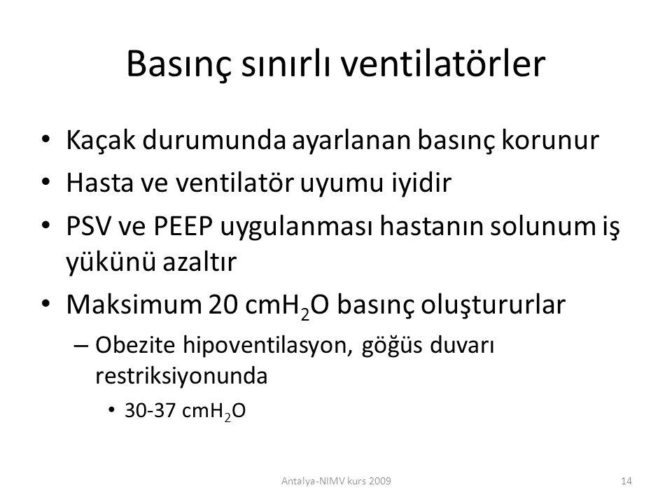 Basınç sınırlı ventilatörler Kaçak durumunda ayarlanan basınç korunur Hasta ve ventilatör uyumu iyidir PSV ve PEEP uygulanması hastanın solunum iş yük