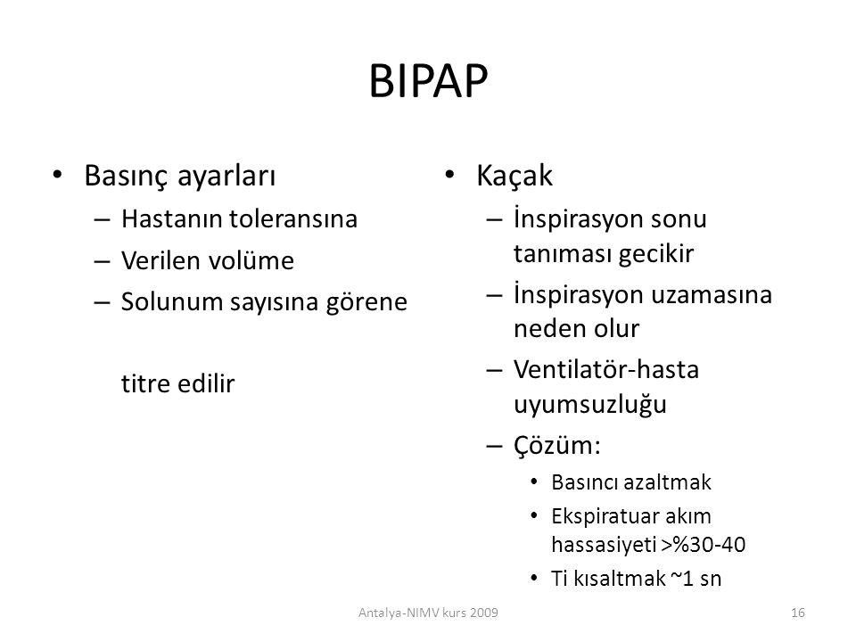 BIPAP Basınç ayarları – Hastanın toleransına – Verilen volüme – Solunum sayısına görene titre edilir Kaçak – İnspirasyon sonu tanıması gecikir – İnspi